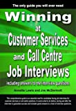Annette Lewis Winning at Customer Services and Call Centre Job Interviews Including Answers to the Interview Questions