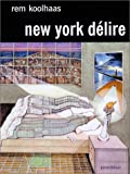 echange, troc Rem Koolhaas - New-York délire : Un Manifeste rétroactif pour Manhattan