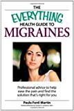The Everything Health Guide to Migraines: Professional advice to help ease the pain and find the solution that's right for you