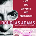 Life, the Universe, and Everything: The Hitchhiker's Guide to the Galaxy, Book 3 (       UNABRIDGED) by Douglas Adams Narrated by Martin Freeman