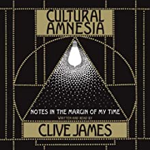 Cultural Amnesia: Necessary Memories from History and the Arts Audiobook by Clive James Narrated by Clive James