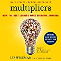 Multipliers: How the Best Leaders Make Everyone Smarter (       UNABRIDGED) by Liz Wiseman, Greg McKeown Narrated by John Meagher
