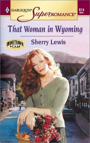 That Woman in Wyoming: Hometown U.S.A. (Harlequin Superromance No. 974), Sherry Lewis