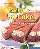 1 Batter - 50 Cakes: Baking to Fit Your Every Occasion (Quick & Easy (Silverback))