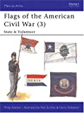 Flags of the American Civil War (3): State & Volunteer (Men-at-Arms)