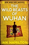 The Wild Beasts of Wuhan (An Ava Lee...