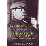 A Chronology Of The Life of Arthur Conan Doyle - A Detailed Account Of The Life And Times Of The Creator Of Sherlock Holmesby Brian W Pugh