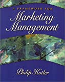 Framework for: Marketing Management, A (0130185256) by Kotler, Philip