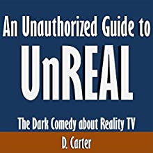 An Unauthorized Guide to UnREAL: The Dark Comedy About Reality TV (       UNABRIDGED) by D. Carter Narrated by Tom McElroy