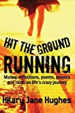 Hit the Ground Running: Muses, Reflections, Poems, Prayers and Rants on Life's Crazy Journey (Poetry)