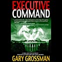 Executive Command (       UNABRIDGED) by Gary Grossman Narrated by John McLain