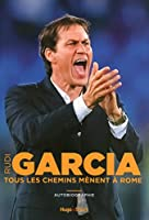Rudi Garcia - Tous les chemins m�nent � Rome