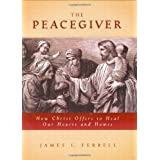 The Peacegiver: How Christ Offers to Heal Our Hearts and Homes ~ James L. Ferrell