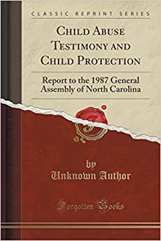 Download e-book Child Abuse Testimony and Child Protection: Report to the 1987 General Assembly of North Carolina (Classic Reprint)