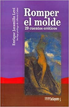 Romper el molde. 29 cuentos eróticos: Enrique Jaramillo