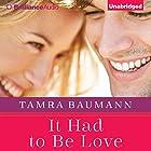 It Had to Be Love: It Had to Be, Book 2 Hörbuch von Tamra Baumann Gesprochen von: Kate Rudd