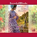 When Hope Blossoms Audiobook by Kim Vogel Sawyer Narrated by Julia Gibson