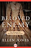 Beloved Enemy: The Passions of Eleanor of Aquitaine: A Novel (The Queens of Love and War) by Ellen Jones