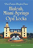 img - for The Curtiss-Bright Cities: Hialeah, Miami Springs & Opa Locka book / textbook / text book