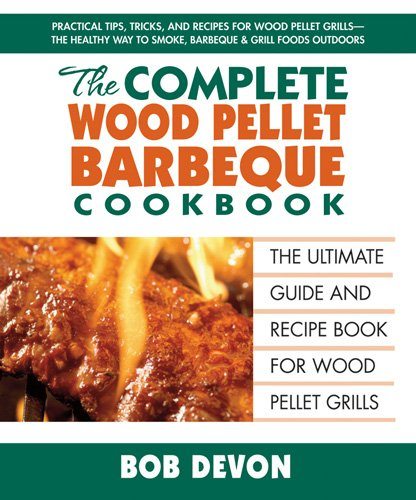 The Complete Wood Pellet Barbeque Cookbook: The Ultimate Guide and Recipe Book for Wood Pellet Grills (Wood Smoker Cook Books compare prices)