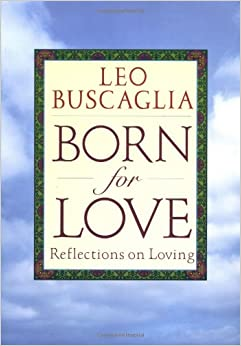 buscaglia reflection in leo buscaglias book living loving learning Notes from leo buscaglia's living, loving, and learning, as discussed on dear habermas.