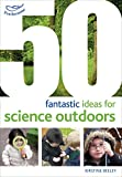 img - for 50 Fantastic Ideas for Science Outdoors (50 Fantastic Things) book / textbook / text book