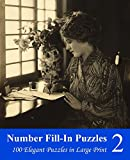 Number Fill-In Puzzles 2: 100 Elegant Puzzles in Large Print