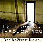I'm Looking Through You: Growing Up Haunted: A Memoir | Jennifer Finney Boylan