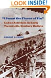 I Sweat the Flavor of Tin: Labor Activism in Early Twentieth-Century Bolivia (Pitt Latin American Series)