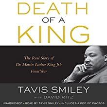 Death of a King: The Real Story of Dr. Martin Luther King Jr.'s Final Year (       UNABRIDGED) by Tavis Smiley, David Ritz Narrated by Tavis Smiley