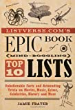 Listverse.com's Epic Book of Mind-Boggling Lists: Unbelievable Facts and Astounding Trivia on Movies, Music, Crime, Celebrities, History, and More