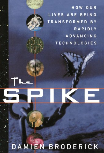 The Spike: How Our Lives Are Being Transformed By Rapidly Advancing Technologies