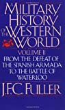 A Military History of the Western World (From the Defeat of the Spanish Armada to the Battle of Waterloo) (0306803054) by Fuller, J. F. C.