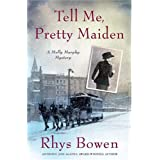Tell Me, Pretty Maiden (Molly Murphy Mysteries) ~ Rhys Bowen