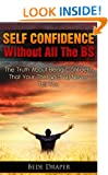 Self Confidence Without All The BS: The Truth About Being Confident That Your Therapist Will Never Tell You
