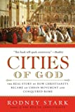 Cities of God: The Real Story of How Christianity Became an Urban Movement and Conquered Rome (0061349887) by Stark, Rodney