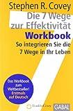 Die 7 Wege zur Effektivität - Workbook: So integrieren Sie die 7 Wege in Ihr Leben (Dein Erfolg)
