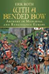 With a Bended Bow: Archery in Medieva...