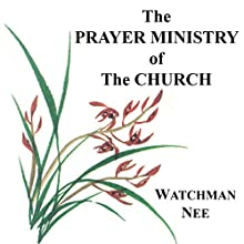 The Prayer Ministry of the Church (       UNABRIDGED) by Watchman Nee Narrated by Josh Miller