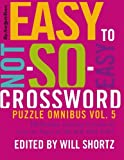 The New York Times Easy to Not-So-Easy Crossword Puzzle Omnibus Volume 5: 200 Monday--Saturday Crosswords from the Pages of The New York Times