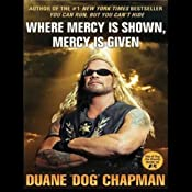 Where Mercy Is Shown, Mercy Is Given | [Duane 'Dog' Chapman]