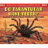Do Tarantulas Have Teeth: Questions and Answers about Poisonous Creatures