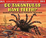 Scholastic Q & A: Do Tarantlas Have Teeth (Scholastic Question & Answer) (0439148774) by Berger, Melvin