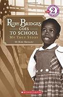 Scholastic Reader Level 2: Ruby Bridges Goes to School: My True Story