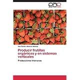 Producir frutillas orgánicas y en sistemas verticales: Producciones Intensivas