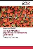 img - for Producir frutillas org nicas y en sistemas verticales: Producciones Intensivas (Spanish Edition) book / textbook / text book
