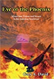 Eye of the Phoenix: Mysterious Visions and Secrets  in the American Southwest