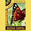The Book of Secrets: Unlocking the Hidden Dimensions of Your Life (       UNABRIDGED) by Deepak Chopra Narrated by Daniel Passer