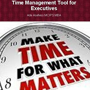 Time Management Tools for Executives | [Ade Asefeso MCIPS MBA]