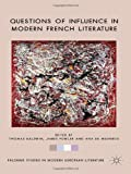 img - for Questions of Influence in Modern French Literature (Palgrave Studies in Modern European Literature) book / textbook / text book